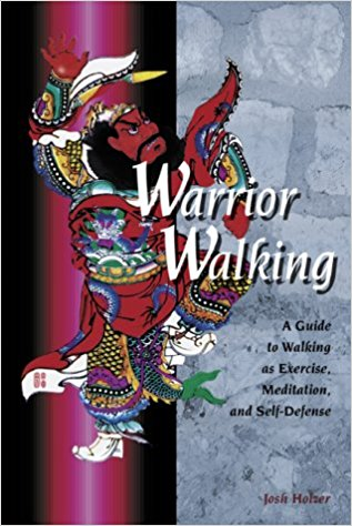 Warrior Walking: A Guide to Walking as Exercise, Meditation, and Self-Defense