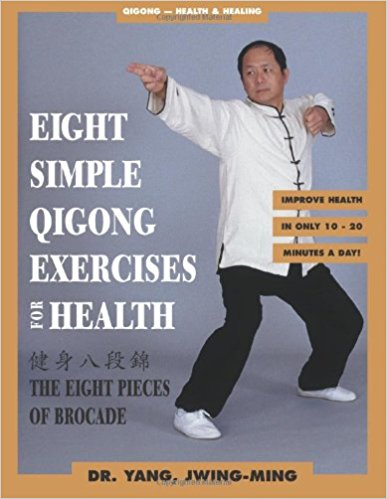 Eight Simple Qigong Exercises: The Eight Pieces of Brocade by Jwing-Ming Yang
